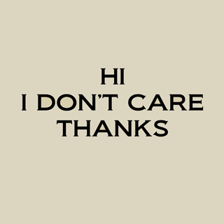 Hi_i_don_t_care_thanks-base